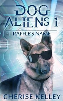 Dog Aliens 1: Raffle's Name (Dog Aliens Series) by [Cherise Kelley]