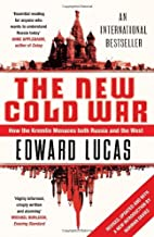 The New Cold War: How the Kremlin Menaces Both Russia and the West by Edward Lucas (2009-02-02)