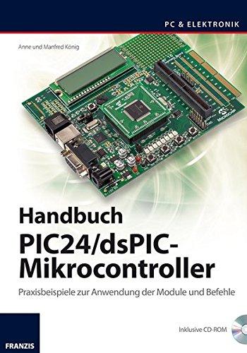 Handbuch PIC24/dsPIC-Mikrocontroller: Praxisbeispiele zur Verwendung der Module und Befehle (PC & Elektronik)