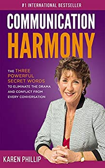 Communication Harmony: The 3 Powerful Secret Words to Eliminate The Drama And Conflict From Every Conversation by [Karen Phillip]