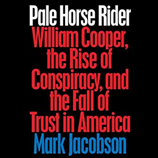 Pale Horse Rider     William Cooper, the Rise of Conspiracy, and the Fall of Trust in America              By:                                                                                                                                 Mark Jacobson                               Narrated by:                                                                                                                                 Ray Porter                      Length: 13 hrs and 53 mins     51 ratings     Overall 4.6