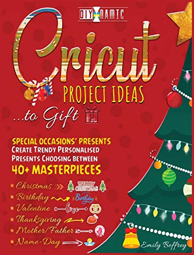 Cricut Project Ideas to Gift | Special Occasions Presents: Create Trendy Personalised Presents Choosing between 40+ Christmas, Birthday, Valentine, ... Name-Day Masterpieces (6B) (The Diy-Namic)