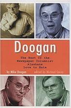 Doogan: The Best of the Newspaper Columnist Alaskans Love to Hate