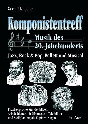Komponistentreff - Musik des 20. Jahrhunderts: Jazz, Rock & Pop, Ballett und Musical, Stundenbilder, Arbeitsblätter und Stoffplanung (5. bis 10. Klasse)