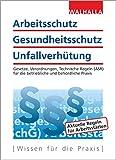 Arbeitsschutz, Gesundheitsschutz, Unfallverhütung 2020: Ausgabe 2020; Gesetze, Verordnungen, Technische Regeln (ASR) für die betriebliche und behördliche Praxis