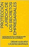PROTECCIÓN JURÍDICA DE LOS SECRETOS EMPRESARIALES: CÓMO PROTEGER LA INFORMACIÓN CONFIDENCIAL DE LA EMPRESA
