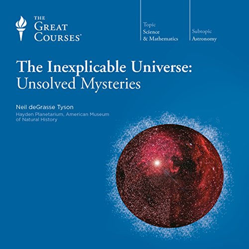The Inexplicable Universe: Unsolved Mysteries                   Written by:                                                                                                                                 Neil deGrasse Tyson,                                                                                        The Great Courses                               Narrated by:                                                                                                                                 Neil deGrasse Tyson                      Length: 3 hrs and 1 min     26 ratings     Overall 4.7