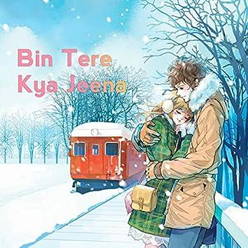 Bin Tere Kya Jeena