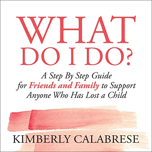 What Do I Do?: A Step by Step Guide for Friends and Family to Support Anyone Who Has Lost a Child Titelbild