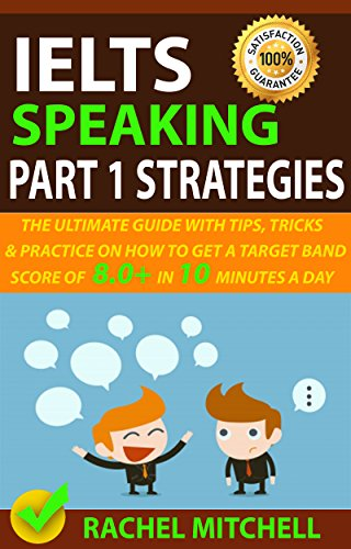 IELTS Speaking Part 1 Strategies: The Ultimate Guide with Tips, Tricks, and Practice on How to Get a Target Band Score of 8.0+ In 10 Minutes a Day (English Edition)
