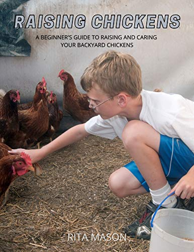 RAISING CHICKENS: A Beginner's Guide to Raising and Caring Your Backyard Chickens by [RITA MASON]