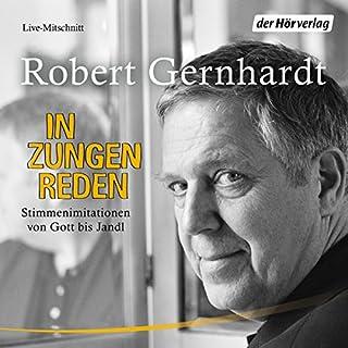 In Zungen reden     Stimmenimitationen von Gott bis Jandl              Autor:                                                                                                                                 Robert Gernhardt                               Sprecher:                                                                                                                                 Robert Gernhardt                      Spieldauer: 1 Std. und 25 Min.     16 Bewertungen     Gesamt 4,8