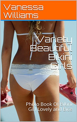 Variety Beautiful Bikini Girls: Photo Book Of Bikini Girl Lovely and Bice (Photo book Bikini  1) (English Edition)