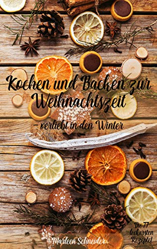 Kochen und Backen zur Weihnachtszeit - Verliebt in den Winter (Das große 4 Jahreszeiten-Kochen)