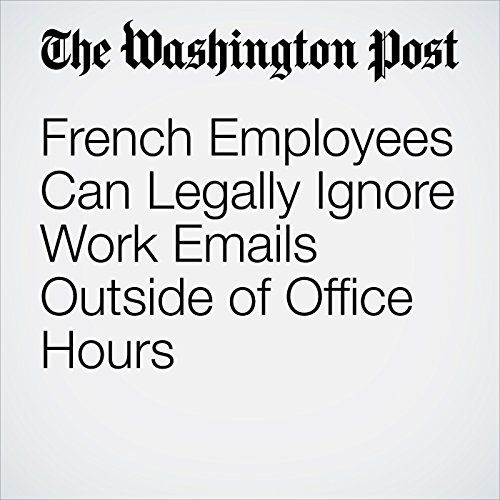French Employees Can Legally Ignore Work Emails Outside of Office Hours copertina