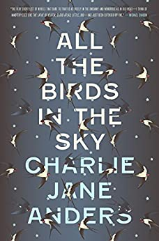 All the Birds in the Sky by [Charlie Jane Anders]