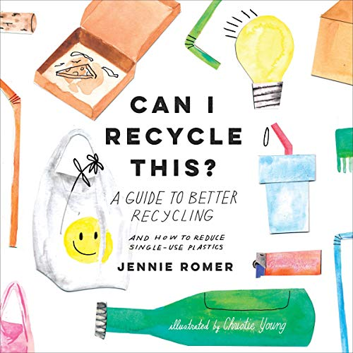 Listen Can I Recycle This?: A Guide to Better Recycling and How to Reduce Single-Use Plastics audio book