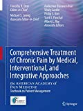 Comprehensive Treatment of Chronic Pain by Medical, Interventional, and Integrative Approaches: The American Academy of Pain Medicine Textbook on Patient Management