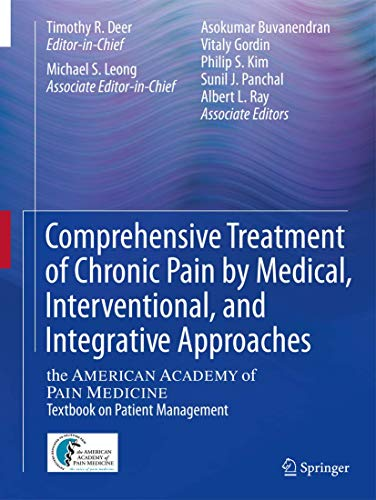 Compare Textbook Prices for Comprehensive Treatment of Chronic Pain by Medical, Interventional, and Integrative Approaches: The AMERICAN ACADEMY OF PAIN MEDICINE Textbook on Patient Management 2013 Edition ISBN 9781461415596 by Deer, Timothy R,Leong, Michael S,Buvanendran, Asokumar,Gordin, Vitaly,Kim, Philip S.,Panchal, Sunil J.,Ray, Albert L.