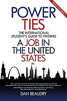 Power Ties: The International Student's Guide to Finding a Job in the United States - Revised and Updated by [Dan Beaudry]