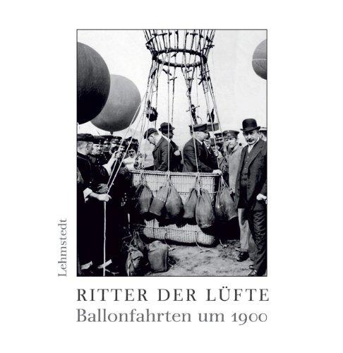 Ritter der Lüfte: Ballonfahrten um 1900