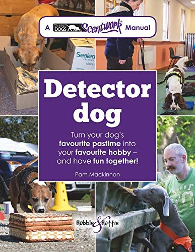 Detector Dog: A Talking Dogs Scentwork Manual * Turn Your Dog's Favourite Pastime Into Your Favourite Hobby - And Have Fun Together!