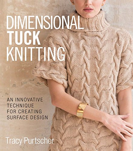 Dimensional Tuck Knitting: An Innovative Technique for Creating Surface Design: An Innovative Technique for Creating Surface Tension