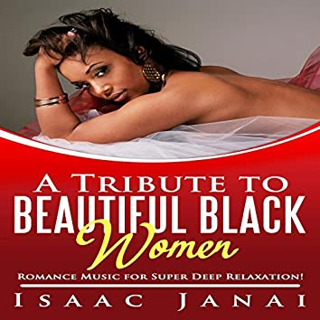 A Tribute to Beautiful Black Women - Romance Music for Super Deep Relaxation!