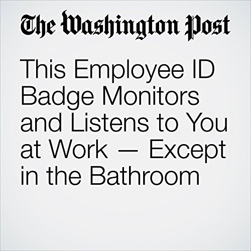 This Employee ID Badge Monitors and Listens to You at Work - Except in the Bathroom audiobook cover art