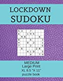 LOCKDOWN SUDOKU PUZZLE BOOK XL 8.5 X 11 INCH: medium Large Print Puzzles for Adults and Seniors ,One Puzzle per Page gives you room to work on.Brain Teasers and Logic Puzzles.