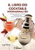 Il libro dei cocktails internazionali IBA. Un viaggio attraverso 77 cocktails mondiali che...