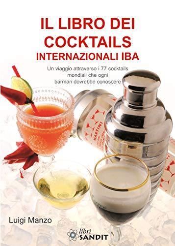 Il libro dei cocktails internazionali IBA. Un viaggio attraverso 77 cocktails mondiali che ogni barman dovrebbe conoscere