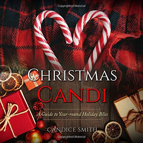 Christmas Candi: A Guide to Year-round Holiday Bliss