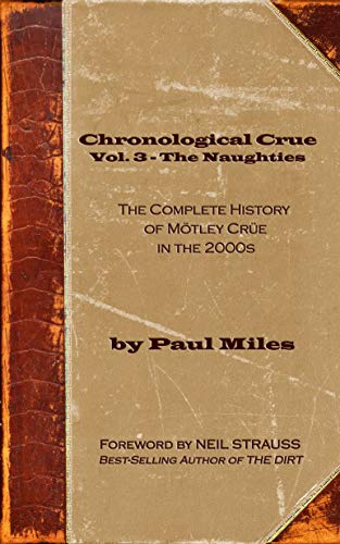 Chronological Crue Vol. 3 - The Naughties: The Complete History of Mötley Crüe in the 2000s (English Edition)