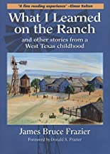What I Learned on the Ranch: And Other Stories from a West Texas Childhood (Texas Heritage Series)