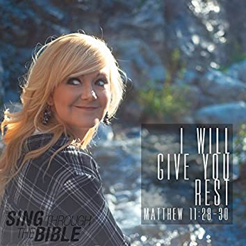 I Will Give You Rest (Matthew 11:28-30 NLT)