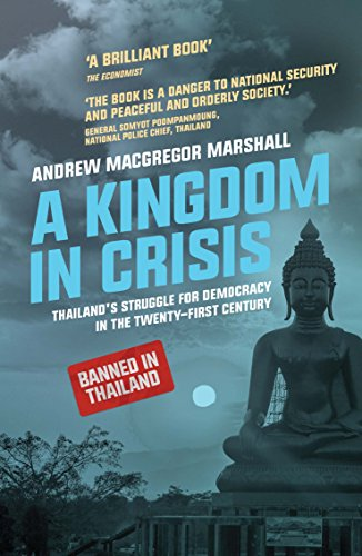 A Kingdom in Crisis: Thailand's Struggle for Democracy in the Twenty-First Century (Asian Arguments) by [Andrew MacGregor Marshall]