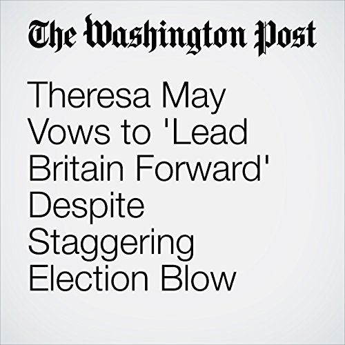 Theresa May Vows to 'Lead Britain Forward' Despite Staggering Election Blow copertina