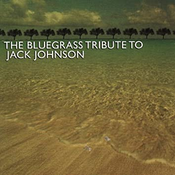 The Bluegrass Tribute to Jack Johnson