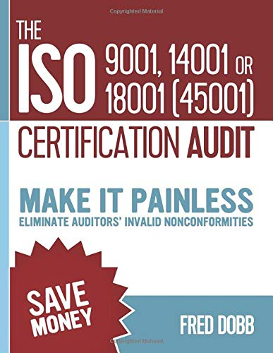 The ISO 9001, 14001 or 18001(45001) certification audit: Make it painless Eliminate auditors' invalid nonconformities (ISO-Quality, Band 8)