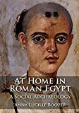 At Home in Roman Egypt: A Social Archaeology
