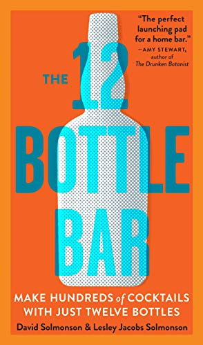Compare Textbook Prices for The 12 Bottle Bar: A Dozen Bottles. Hundreds of Cocktails. A New Way to Drink Illustrated Edition ISBN 9780761174943 by Solmonson, David,Solmonson, Lesley Jacobs
