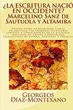 ¿LA ESCRITURA NACIÓ EN OCCIDENTE? Marcelino Sanz de Sautuola y Altamira: Ensayo sobre la Escritura Lineal Paleolítica: El descubrimiento de las ... (Descifrando el Pasado.) (Spanish Edition)