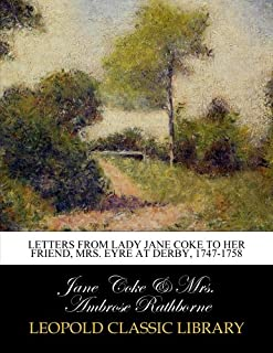 Letters from Lady Jane Coke to her friend, Mrs. Eyre at Derby, 1747-1758