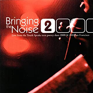 Bringing the Noise 2: Live From the Youth Speaks Teen Poetry Slam 2000 & 2001 San Francisco