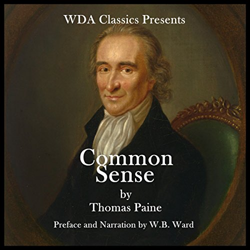WDA Classics Presents Common Sense                   By:                                                                                                                                 Thomas Paine                               Narrated by:                                                                                                                                 W. B. Ward                      Length: 2 hrs and 19 mins     6 ratings     Overall 4.7