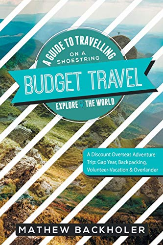 Price comparison product image Budget Travel,  A Guide to Travelling on a Shoestring,  Explore the World,  A Discount Overseas Adventure Trip: Gap Year,  Backpacking