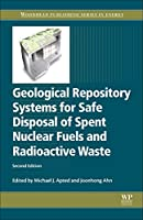 Geological Repository Systems for Safe Disposal of Spent Nuclear Fuels and Radioactive Waste (Woodhead Publishing Series in Energy)