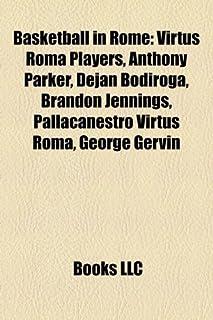 Basketball in Rome: Pallacanestro Virtus Roma players, Anthony Parker, George Gervin, Dejan Bodiroga, Brandon Jennings, Danny Ferry, Tyus Edney