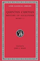 History of Alexander, Volume I: Books 1-5 (Loeb Classical Library)